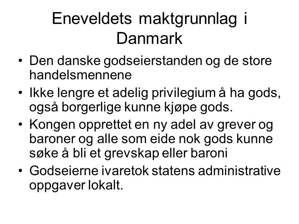 Eneveldets maktgrunnlag i Danmark Den danske godseierstanden og de store handelsmennene Ikke lengre et adelig privilegium å ha gods, også borgerlige kunne kjøpe gods.