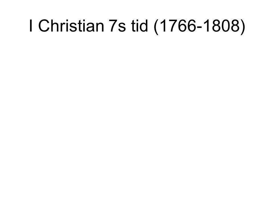 I Christian 7s tid (1766-1808)
