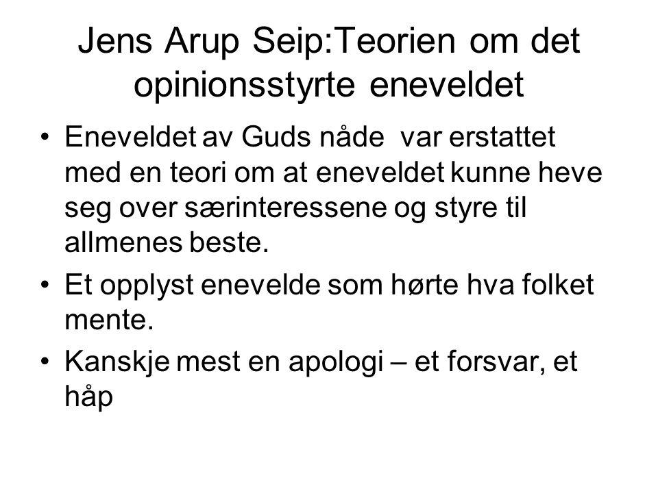 Jens Arup Seip:Teorien om det opinionsstyrte eneveldet Eneveldet av Guds nåde var erstattet med en teori om at eneveldet kunne heve seg over særinteressene og styre til allmenes beste.
