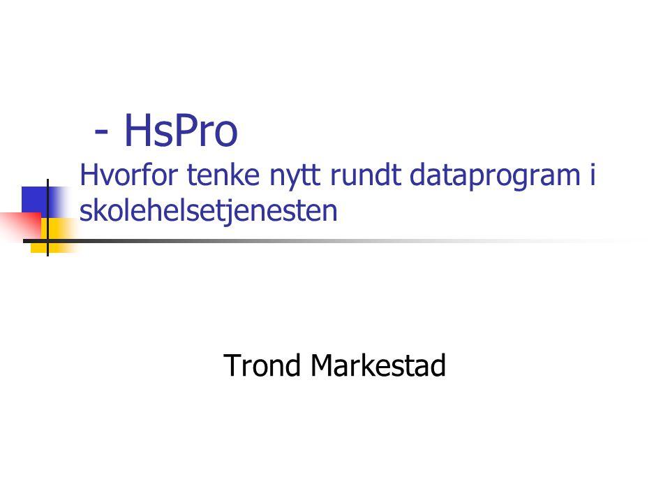- HsPro Hvorfor tenke nytt rundt dataprogram i skolehelsetjenesten Trond Markestad