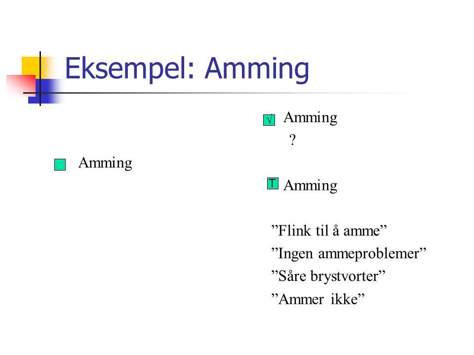 """Eksempel: Amming Amming ? """"Flink til å amme"""" """"Ingen ammeproblemer"""" """"Såre brystvorter"""" """"Ammer ikke"""" √ T"""
