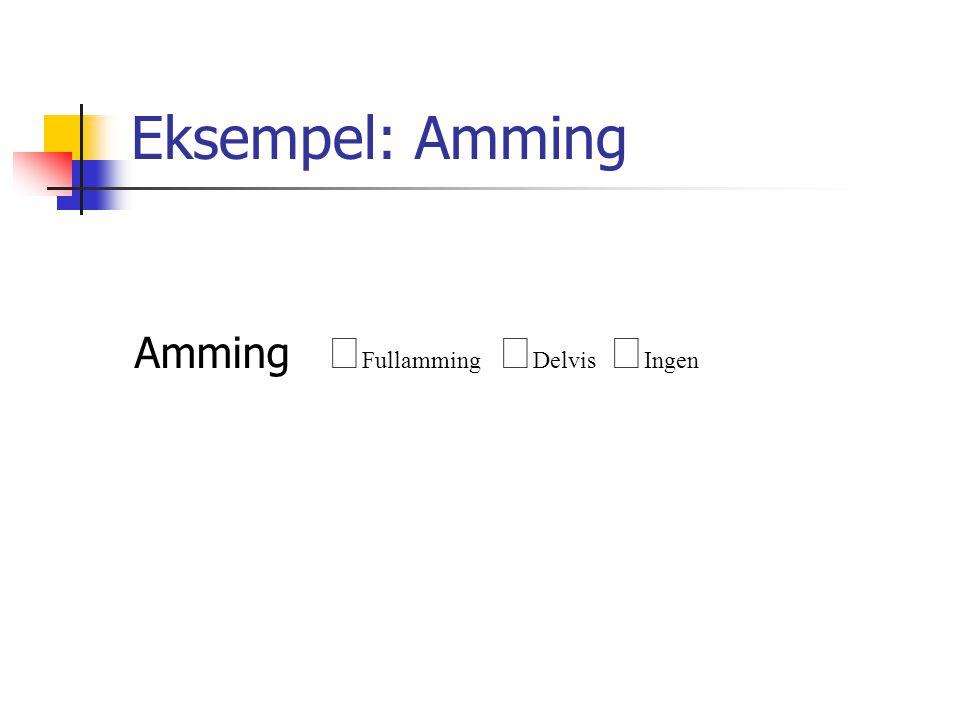 Eksempel: Amming Amming  Fullamming  Delvis  Ingen