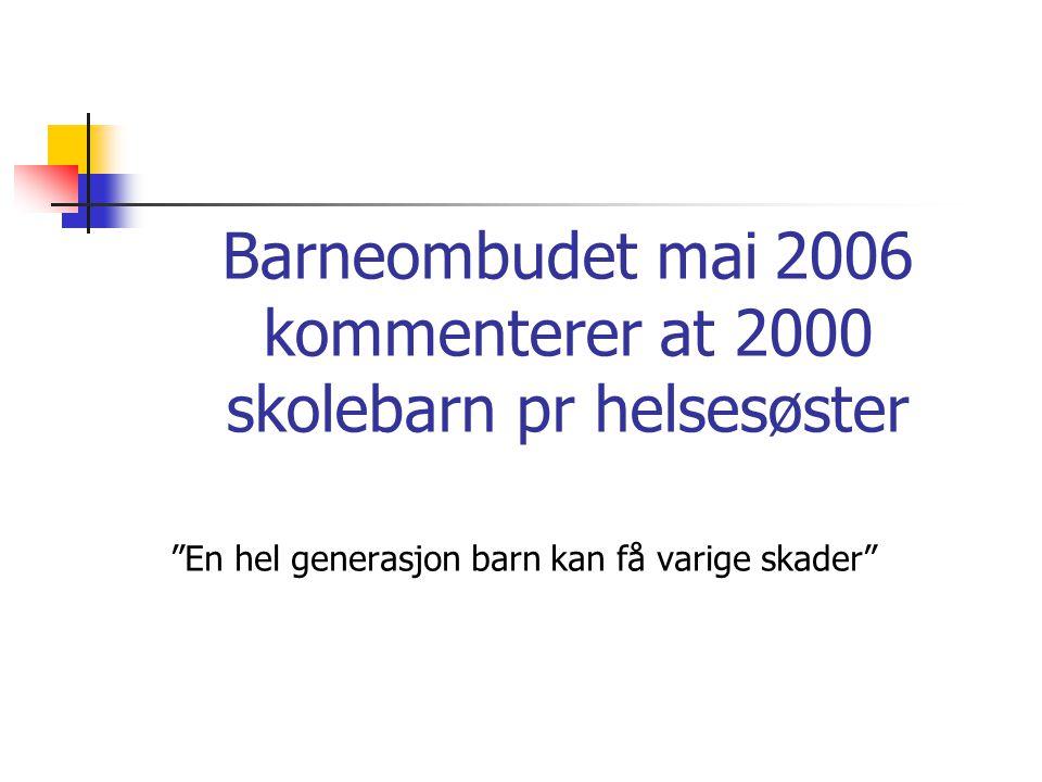 """Barneombudet mai 2006 kommenterer at 2000 skolebarn pr helsesøster """"En hel generasjon barn kan få varige skader"""""""