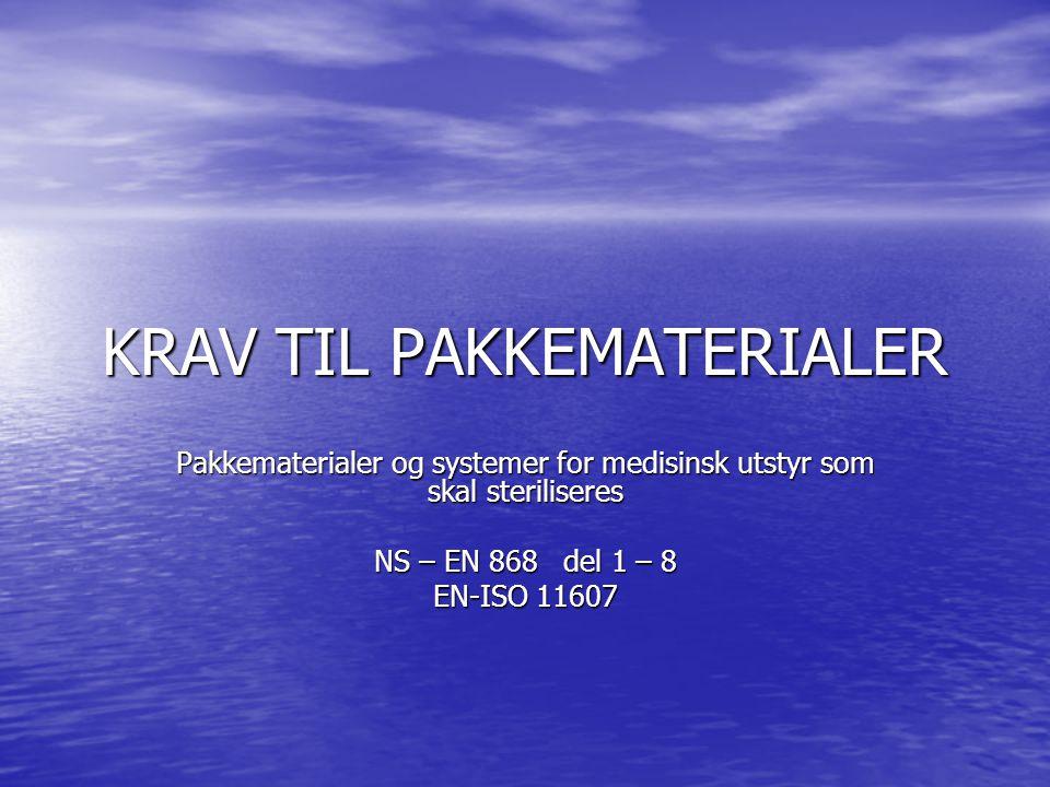 KRAV TIL PAKKEMATERIALER Pakkematerialer og systemer for medisinsk utstyr som skal steriliseres NS – EN 868 del 1 – 8 EN-ISO 11607