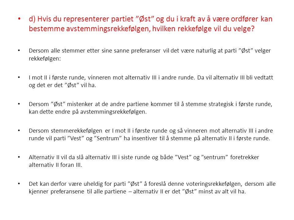 """d) Hvis du representerer partiet """"Øst"""" og du i kraft av å være ordfører kan bestemme avstemmingsrekkefølgen, hvilken rekkefølge vil du velge? Dersom a"""
