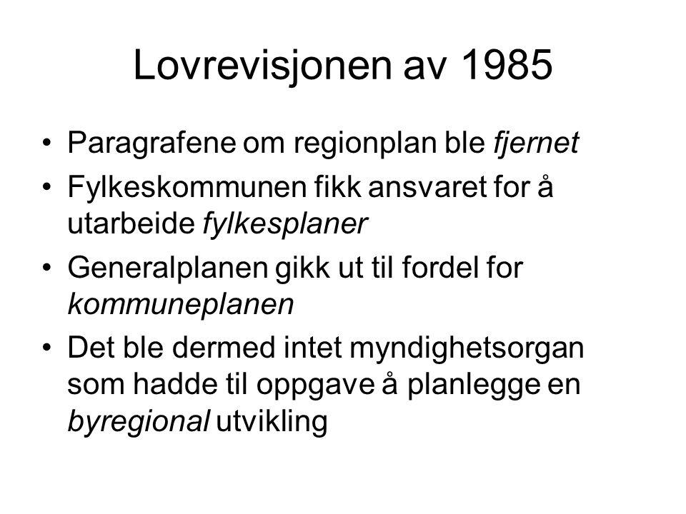 Lovrevisjonen av 1985 Paragrafene om regionplan ble fjernet Fylkeskommunen fikk ansvaret for å utarbeide fylkesplaner Generalplanen gikk ut til fordel for kommuneplanen Det ble dermed intet myndighetsorgan som hadde til oppgave å planlegge en byregional utvikling