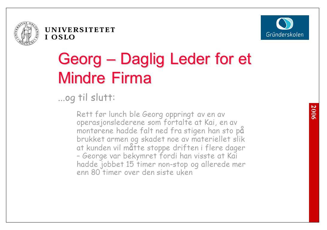2006 Georg – Daglig Leder for et Mindre Firma...og til slutt: Rett før lunch ble Georg oppringt av en av operasjonslederene som fortalte at Kai, en av