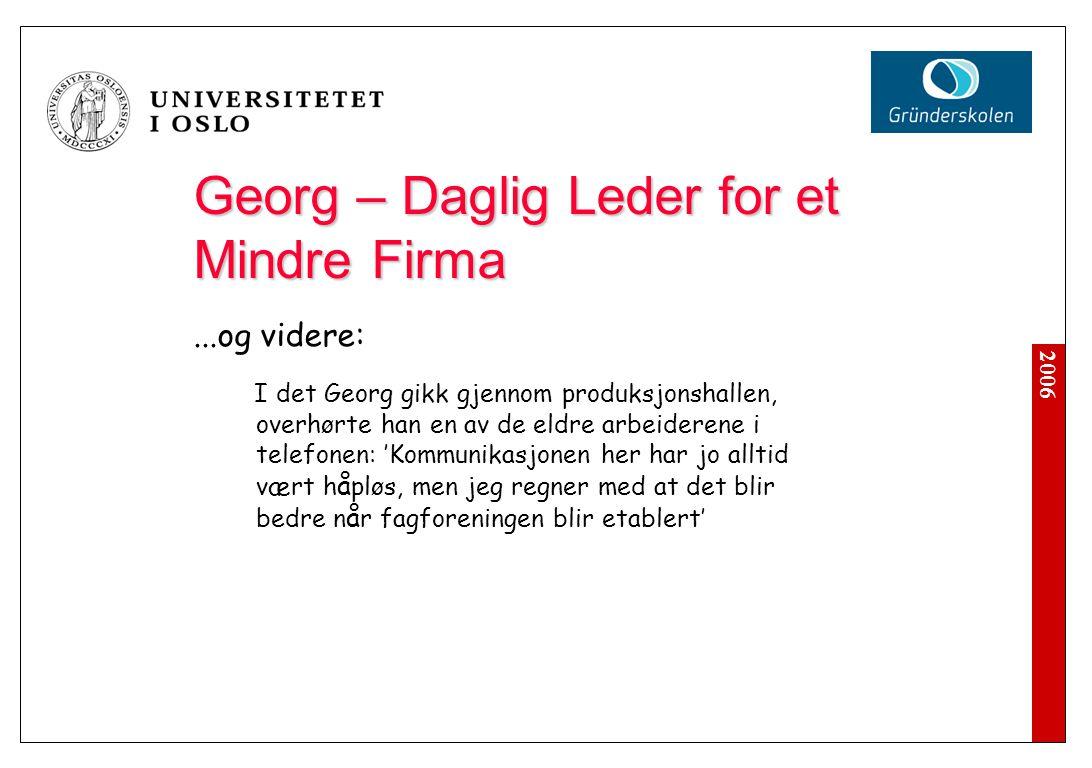 2006 Georg – Daglig Leder for et Mindre Firma...og videre: I det Georg gikk gjennom produksjonshallen, overhørte han en av de eldre arbeiderene i tele