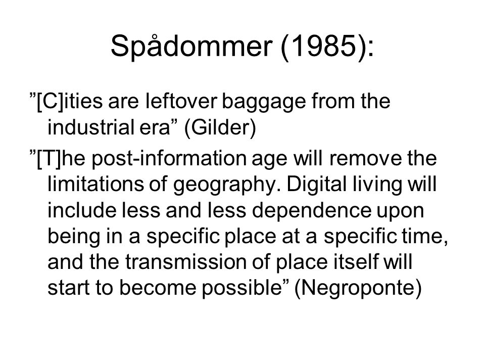 Spådommer (1985): [C]ities are leftover baggage from the industrial era (Gilder) [T]he post-information age will remove the limitations of geography.