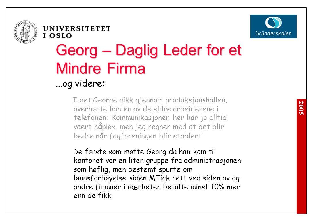 2005 Georg – Daglig Leder for et Mindre Firma...og videre: I det George gikk gjennom produksjonshallen, overhørte han en av de eldre arbeiderene i tel
