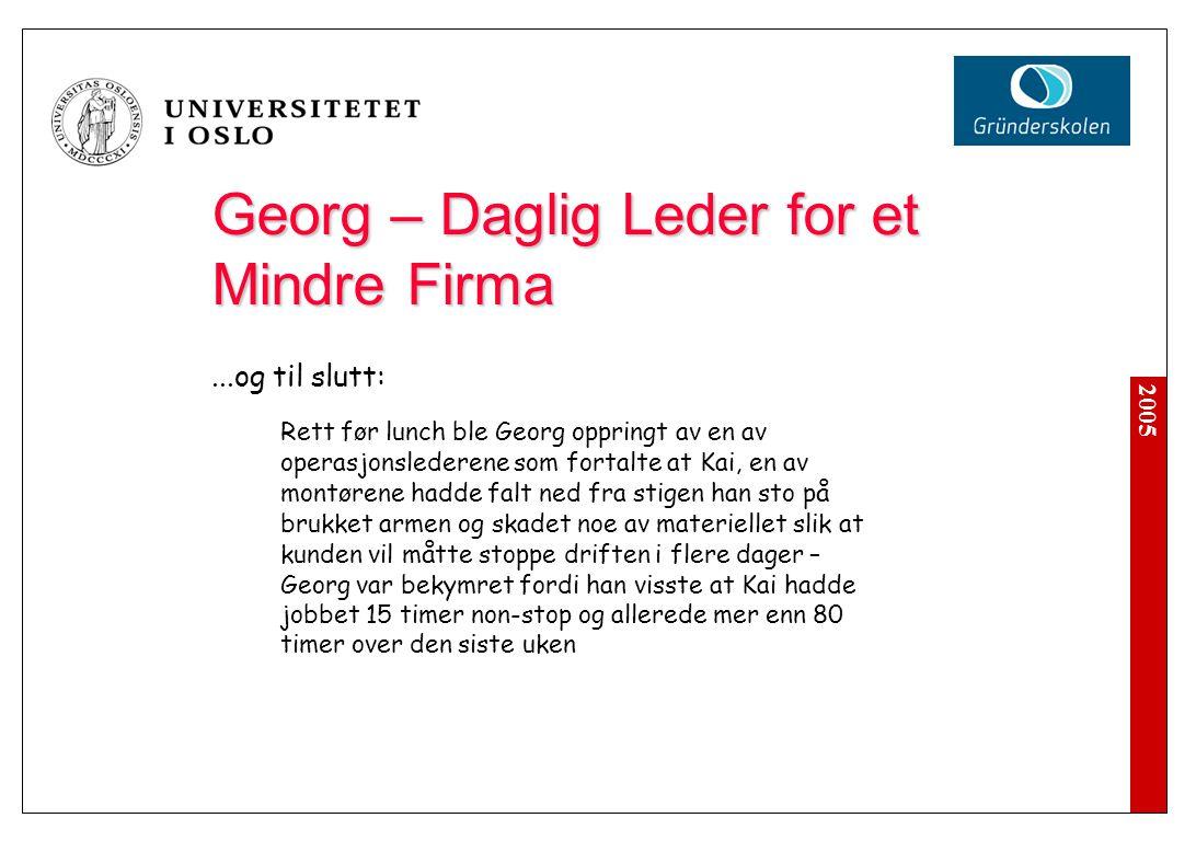 2005 Georg – Daglig Leder for et Mindre Firma...og til slutt: Rett før lunch ble Georg oppringt av en av operasjonslederene som fortalte at Kai, en av