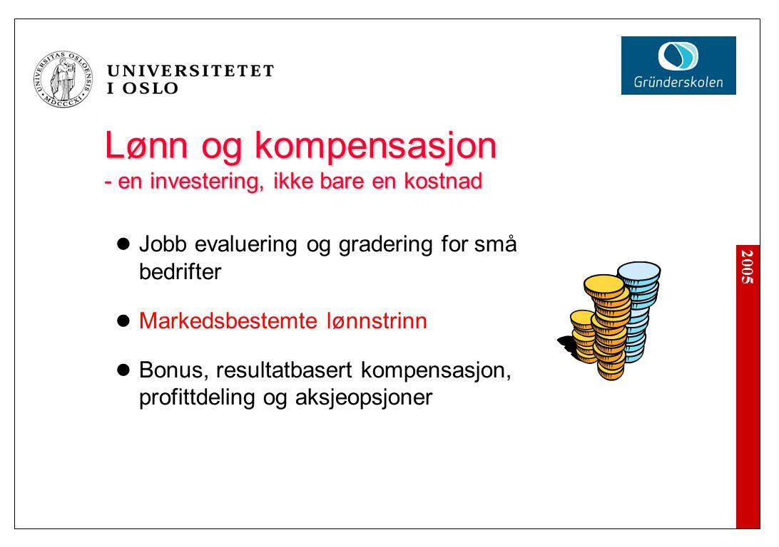 2005 Lønn og kompensasjon - en investering, ikke bare en kostnad Lønn og kompensasjon - en investering, ikke bare en kostnad Jobb evaluering og grader