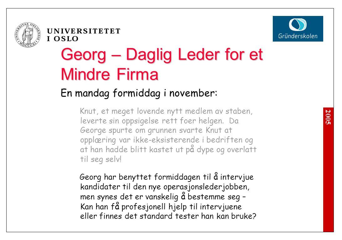 2005 Egen Erfaring Stab i stor organisasjon Operasjon I, II, III...