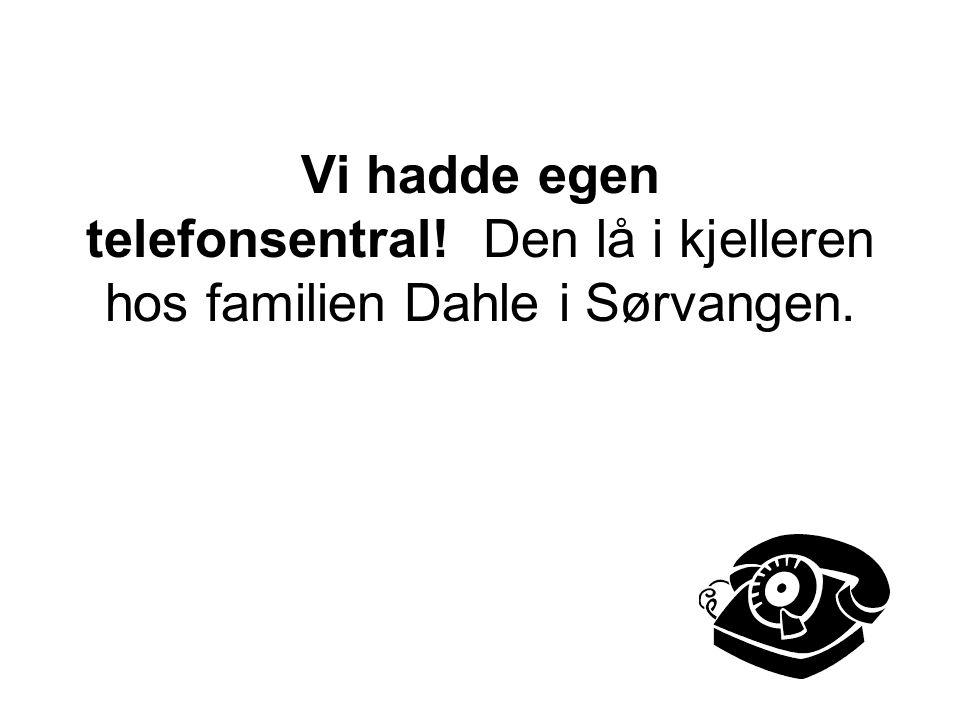 Vi hadde egen telefonsentral! Den lå i kjelleren hos familien Dahle i Sørvangen.