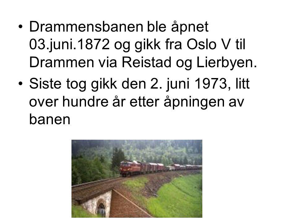 Drammensbanen ble åpnet 03.juni.1872 og gikk fra Oslo V til Drammen via Reistad og Lierbyen. Siste tog gikk den 2. juni 1973, litt over hundre år ette