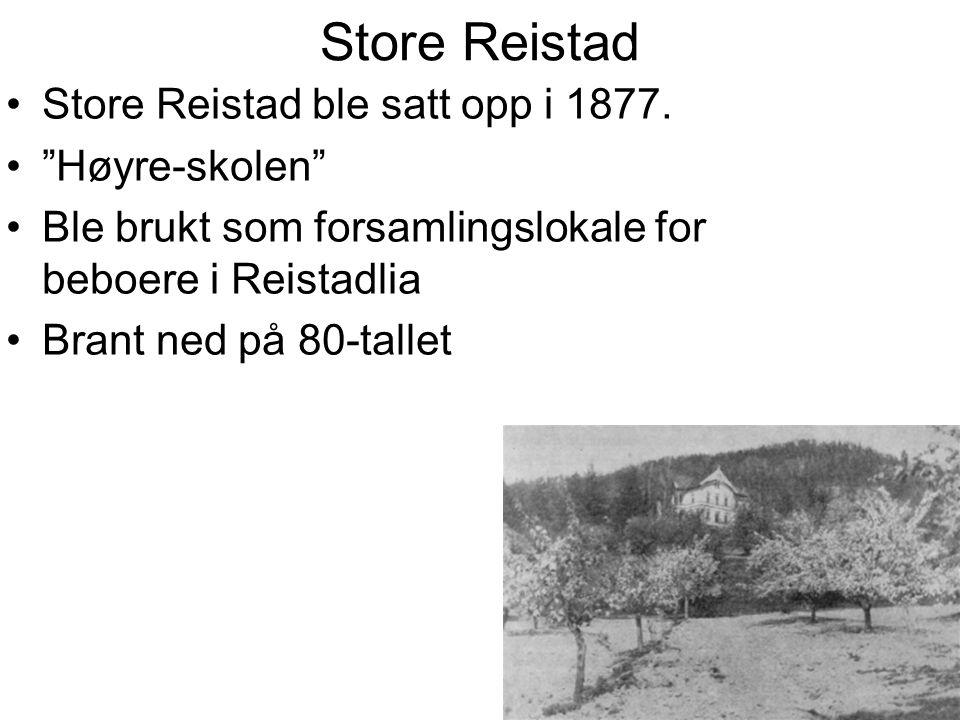 """Store Reistad Store Reistad ble satt opp i 1877. """"Høyre-skolen"""" Ble brukt som forsamlingslokale for beboere i Reistadlia Brant ned på 80-tallet"""