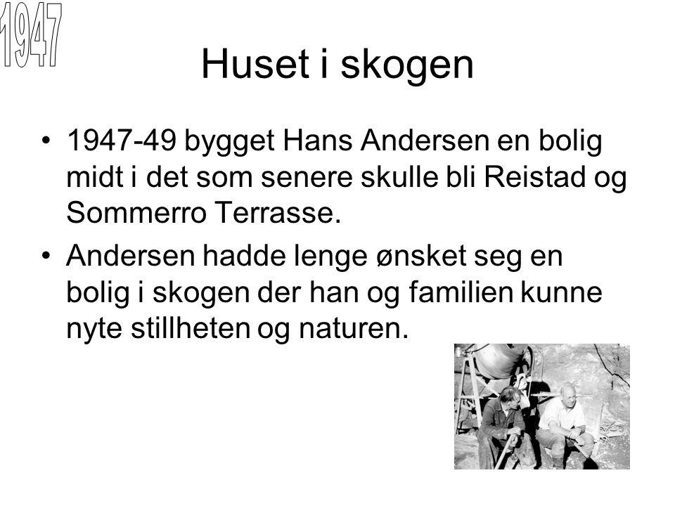 Huset i skogen 1947-49 bygget Hans Andersen en bolig midt i det som senere skulle bli Reistad og Sommerro Terrasse. Andersen hadde lenge ønsket seg en