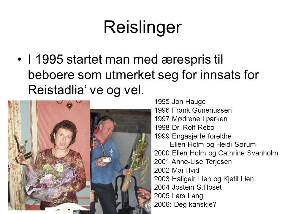 Reislinger I 1995 startet man med ærespris til beboere som utmerket seg for innsats for Reistadlia' ve og vel. 1995 Jon Hauge 1996 Frank Guneriussen 1