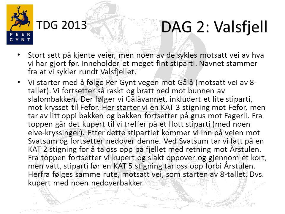 TDG 2013 DAG 2: Valsfjell Stort sett på kjente veier, men noen av de sykles motsatt vei av hva vi har gjort før.