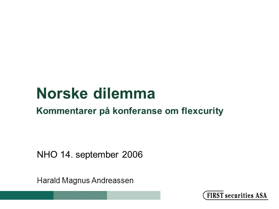 Norske dilemma Kommentarer på konferanse om flexcurity NHO 14. september 2006 Harald Magnus Andreassen