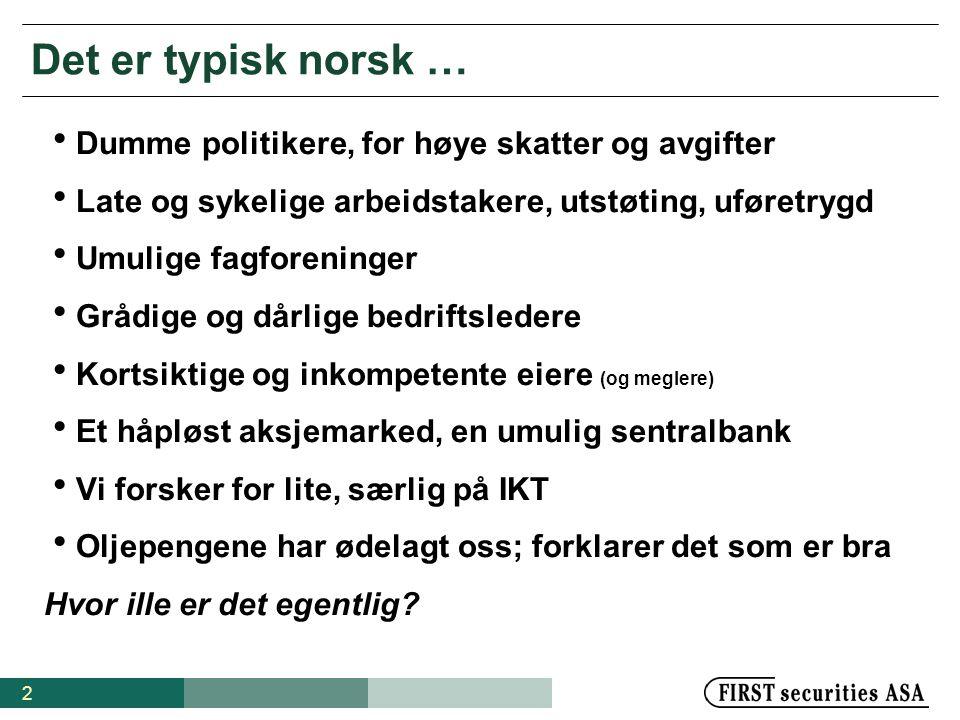 2 Det er typisk norsk …  Dumme politikere, for høye skatter og avgifter  Late og sykelige arbeidstakere, utstøting, uføretrygd  Umulige fagforening