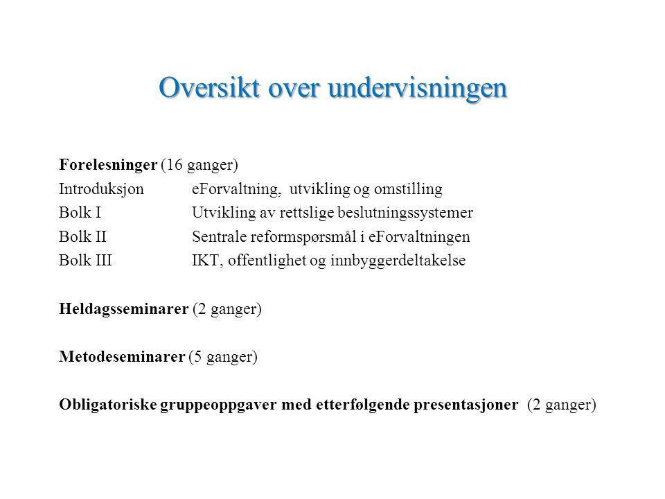Oversikt over undervisningen Forelesninger (16 ganger) IntroduksjoneForvaltning, utvikling og omstilling Bolk IUtvikling av rettslige beslutningssyste