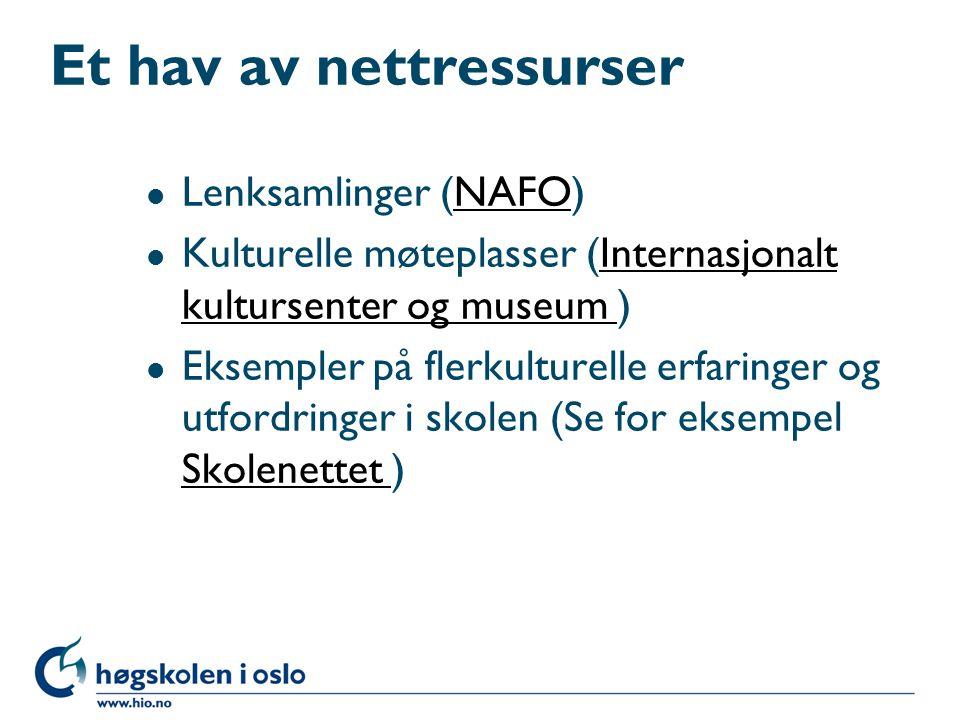 Et hav av nettressurser l Lenksamlinger (NAFO)NAFO l Kulturelle møteplasser (Internasjonalt kultursenter og museum )Internasjonalt kultursenter og mus