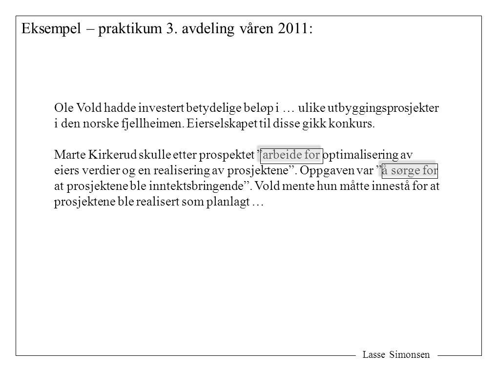 Lasse Simonsen Eksempel – praktikum 3. avdeling våren 2011: Ole Vold hadde investert betydelige beløp i … ulike utbyggingsprosjekter i den norske fjel