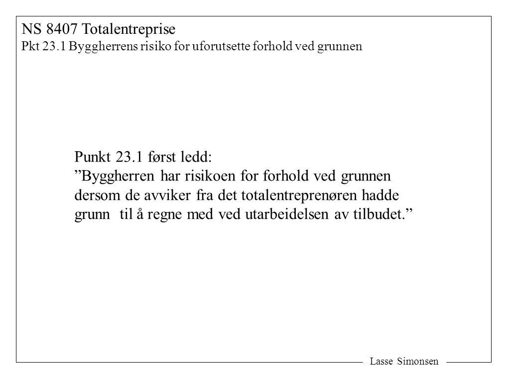 """Lasse Simonsen NS 8407 Totalentreprise Pkt 23.1 Byggherrens risiko for uforutsette forhold ved grunnen Punkt 23.1 først ledd: """"Byggherren har risikoen"""