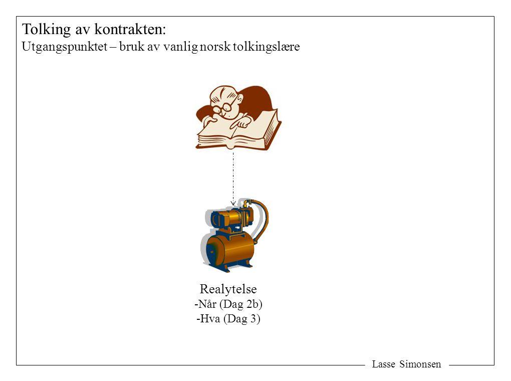 Lasse Simonsen Tolking av kontrakten: Utgangspunktet – bruk av vanlig norsk tolkingslære Realytelse -Når (Dag 2b) -Hva (Dag 3)