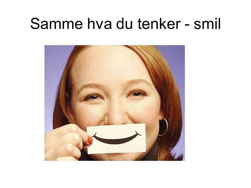 Samme hva du tenker - smil