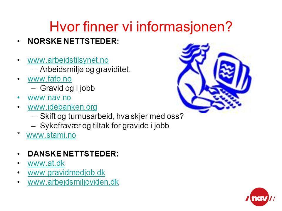 Hvor finner vi informasjonen? NORSKE NETTSTEDER: www.arbeidstilsynet.no –Arbeidsmiljø og graviditet. www.fafo.no –Gravid og i jobb www.nav.no www.ideb