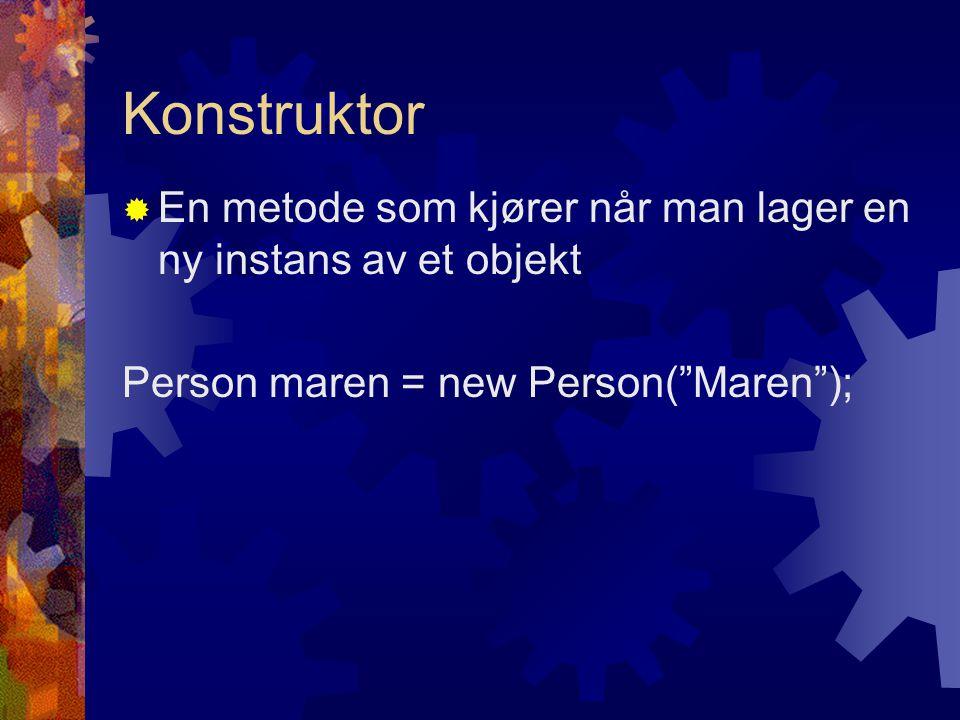 """Konstruktor  En metode som kjører når man lager en ny instans av et objekt Person maren = new Person(""""Maren"""");"""