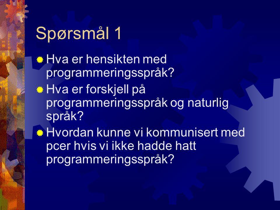Spørsmål 1  Hva er hensikten med programmeringsspråk?  Hva er forskjell på programmeringsspråk og naturlig språk?  Hvordan kunne vi kommunisert med