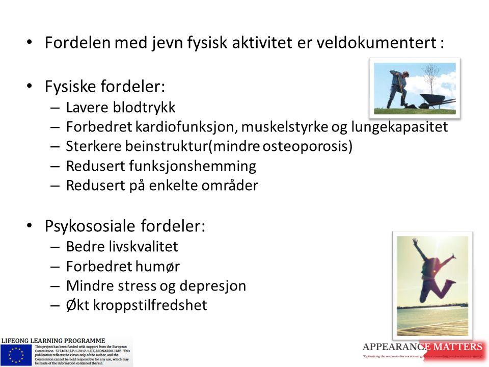 Fordelen med jevn fysisk aktivitet er veldokumentert : Fysiske fordeler: – Lavere blodtrykk – Forbedret kardiofunksjon, muskelstyrke og lungekapasitet