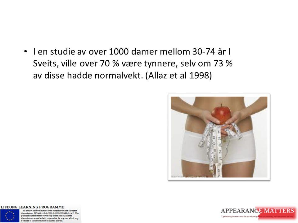 I en studie av over 1000 damer mellom 30-74 år I Sveits, ville over 70 % være tynnere, selv om 73 % av disse hadde normalvekt. (Allaz et al 1998)