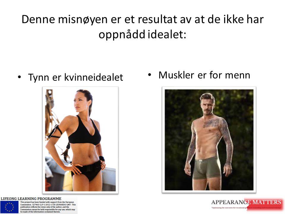 Denne misnøyen er et resultat av at de ikke har oppnådd idealet: Tynn er kvinneidealet Muskler er for menn