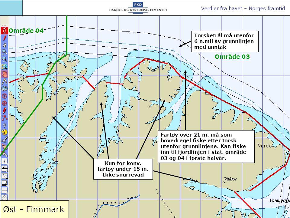 Øst - Finnmark Vardø Torsketrål må utenfor 6 n.mil av grunnlinjen med unntak Fartøy over 21 m. må som hovedregel fiske etter torsk utenfor grunnlinjen