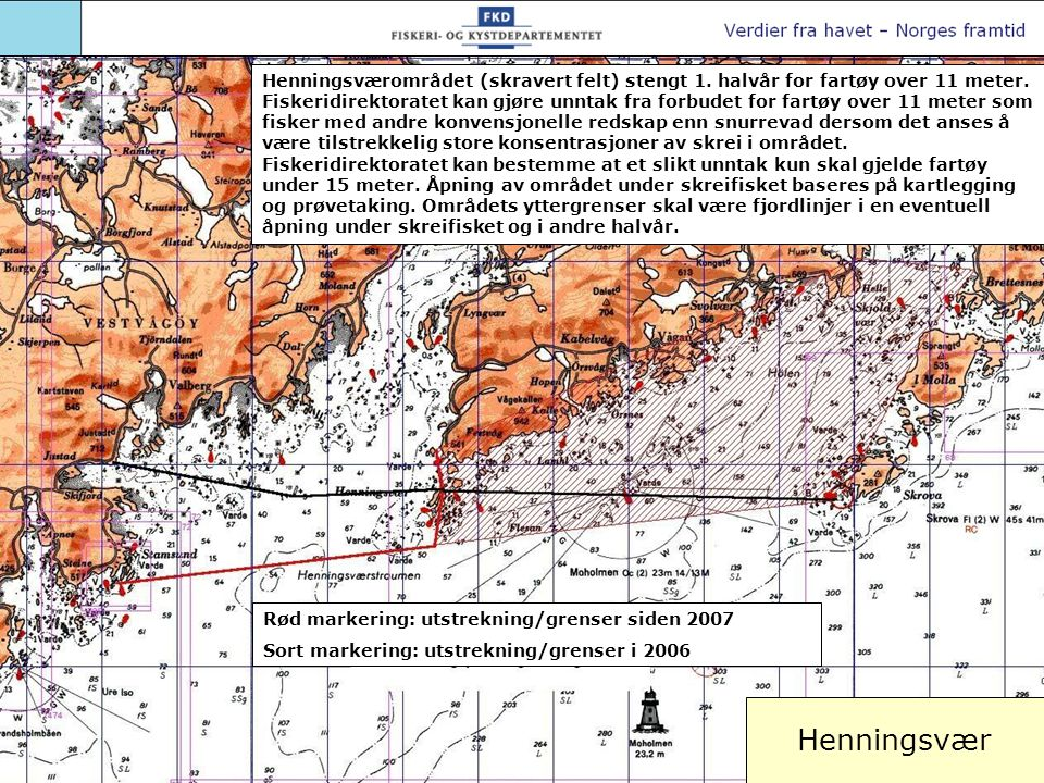Henningsvær Rød markering: utstrekning/grenser siden 2007 Sort markering: utstrekning/grenser i 2006 Henningsværområdet (skravert felt) stengt 1. halv