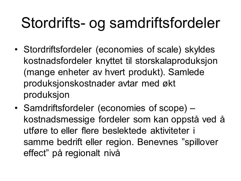 Stordrifts- og samdriftsfordeler Stordriftsfordeler (economies of scale) skyldes kostnadsfordeler knyttet til storskalaproduksjon (mange enheter av hvert produkt).