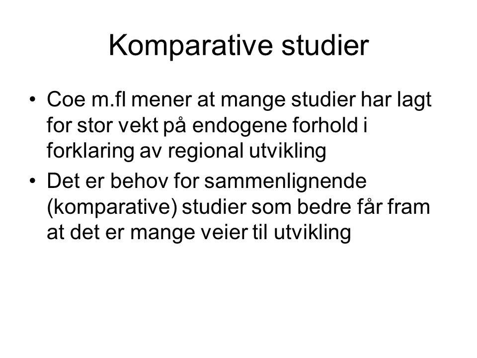 Komparative studier Coe m.fl mener at mange studier har lagt for stor vekt på endogene forhold i forklaring av regional utvikling Det er behov for sammenlignende (komparative) studier som bedre får fram at det er mange veier til utvikling