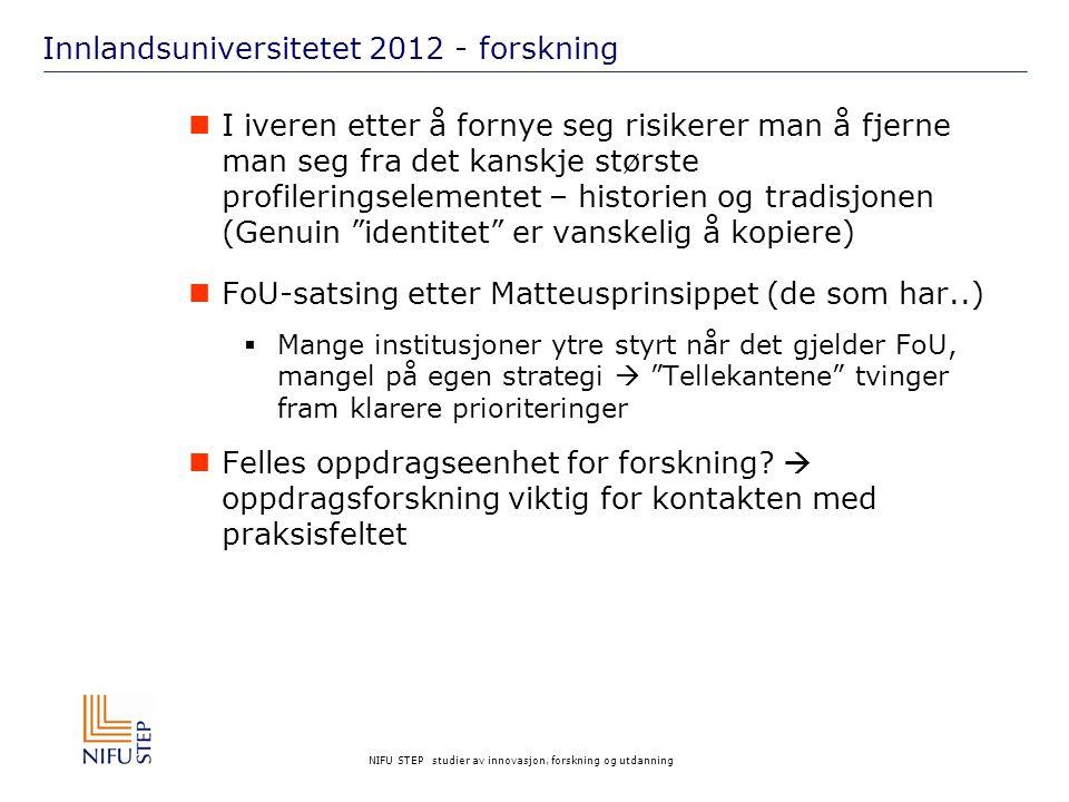 NIFU STEP studier av innovasjon, forskning og utdanning Innlandsuniversitetet 2012 - forskning I iveren etter å fornye seg risikerer man å fjerne man