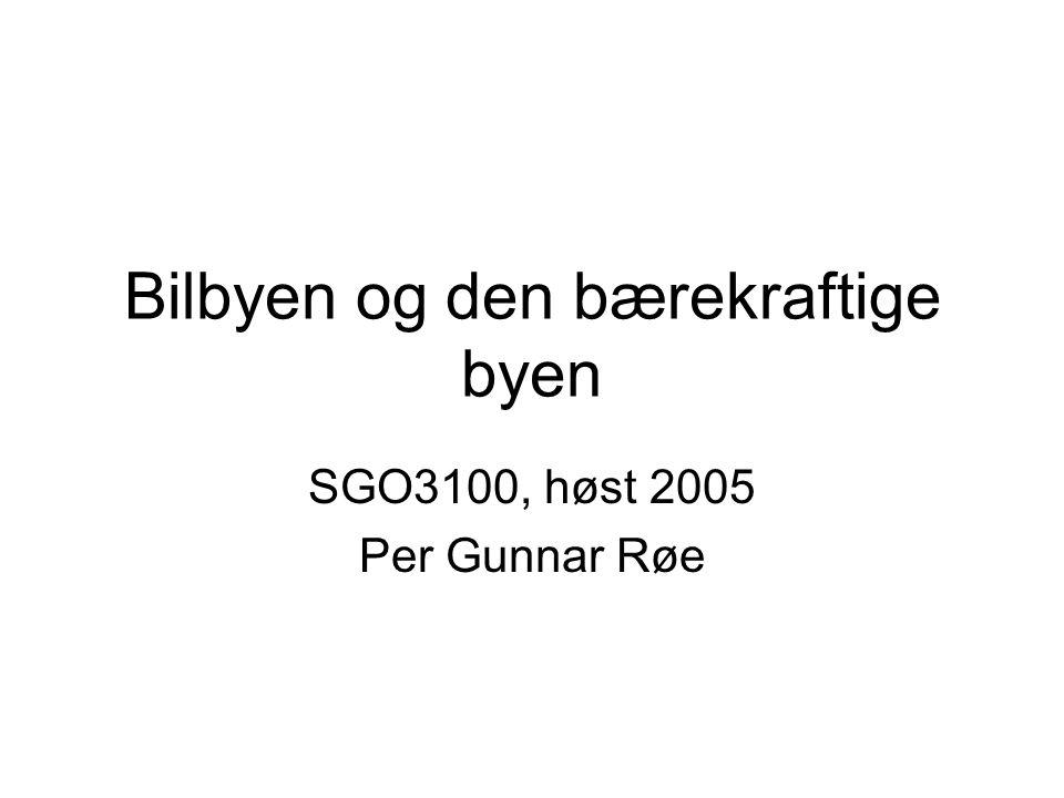 Bilbyen og den bærekraftige byen SGO3100, høst 2005 Per Gunnar Røe