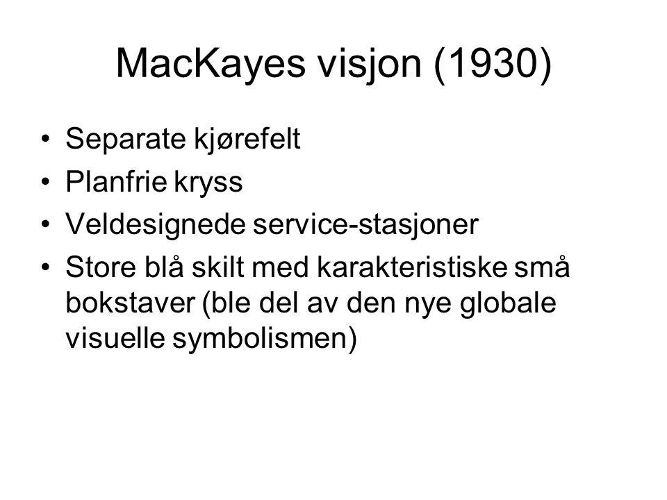MacKayes visjon (1930) Separate kjørefelt Planfrie kryss Veldesignede service-stasjoner Store blå skilt med karakteristiske små bokstaver (ble del av den nye globale visuelle symbolismen)