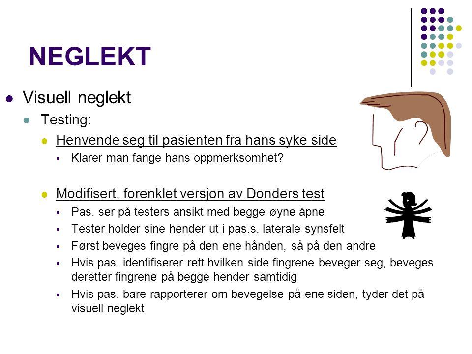 NEGLEKT Visuell neglekt Testing: Henvende seg til pasienten fra hans syke side  Klarer man fange hans oppmerksomhet? Modifisert, forenklet versjon av