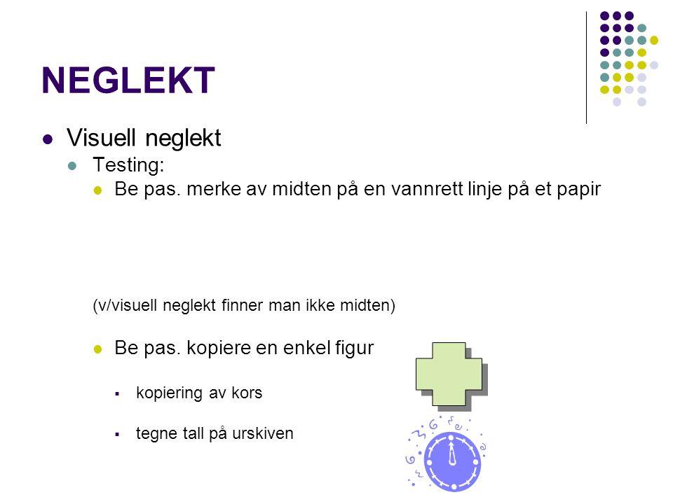 NEGLEKT Visuell neglekt Testing: Be pas. merke av midten på en vannrett linje på et papir (v/visuell neglekt finner man ikke midten) Be pas. kopiere e