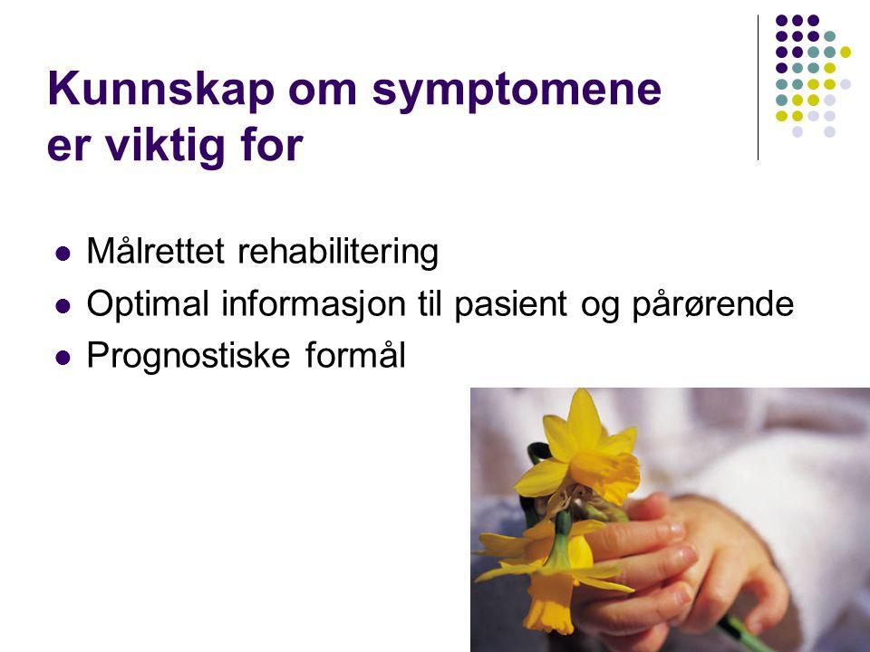 Viktig Å kartlegge de diffuse symptomene Å kunne forklare årsaken til dårligere funksjonsnivå enn de sensomotoriske symptomer skulle tilsi Å ikke tilby for lavt omsorgsnivå Å forebygge evt.