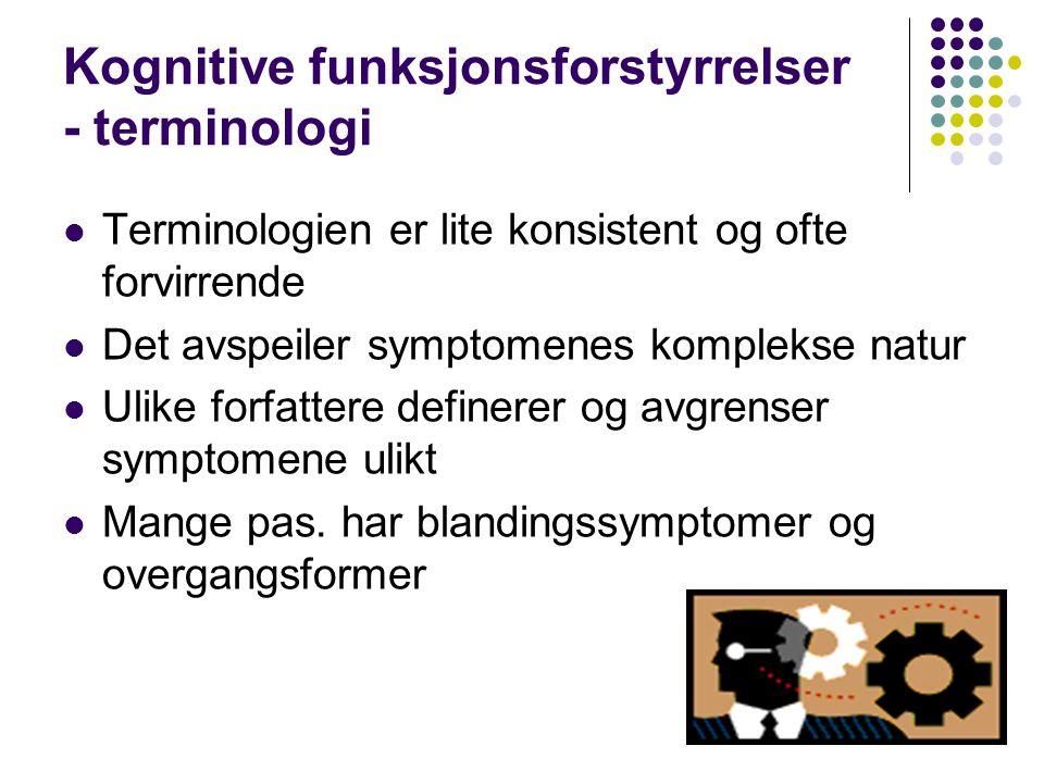 Kognitive funksjonsforstyrrelser - terminologi Terminologien er lite konsistent og ofte forvirrende Det avspeiler symptomenes komplekse natur Ulike fo