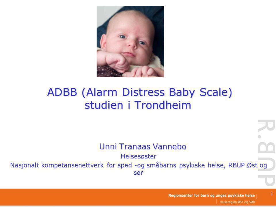 1 ADBB (Alarm Distress Baby Scale) studien i Trondheim ADBB (Alarm Distress Baby Scale) studien i Trondheim Unni Tranaas Vannebo Unni Tranaas VanneboHelsesøster Nasjonalt kompetansenettverk for sped -og småbarns psykiske helse, RBUP Øst og sør