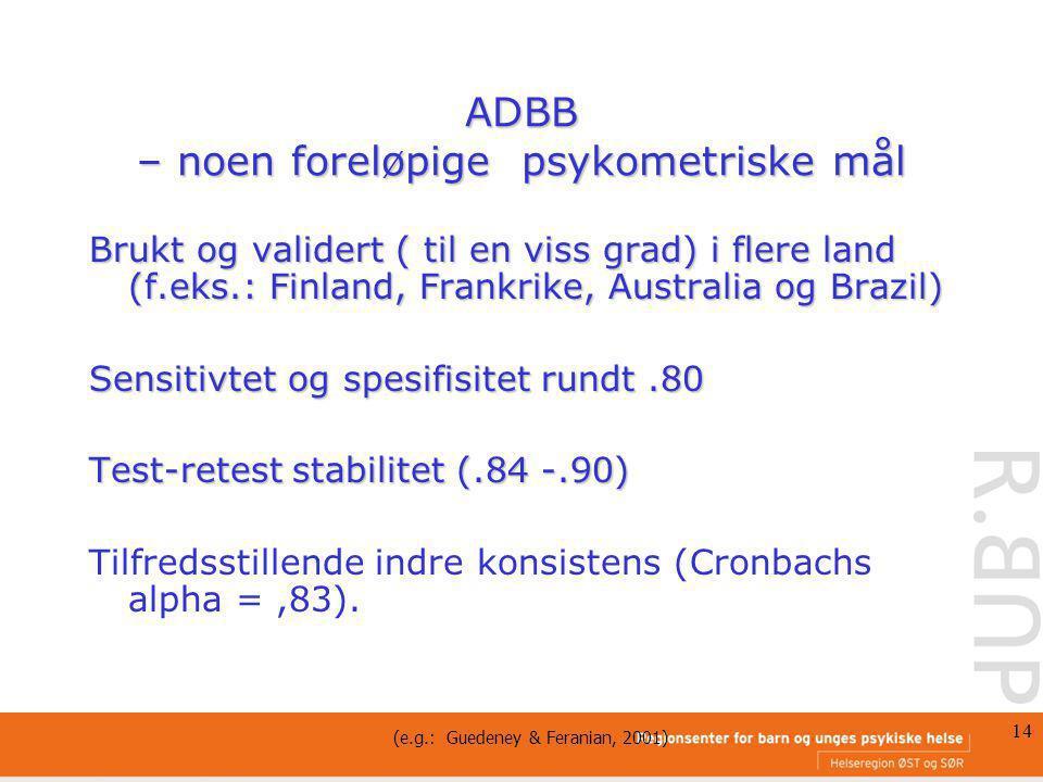 14 ADBB – noen foreløpige psykometriske mål Brukt og validert ( til en viss grad) i flere land (f.eks.: Finland, Frankrike, Australia og Brazil) Sensi